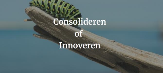 Consolideren of innoveren?